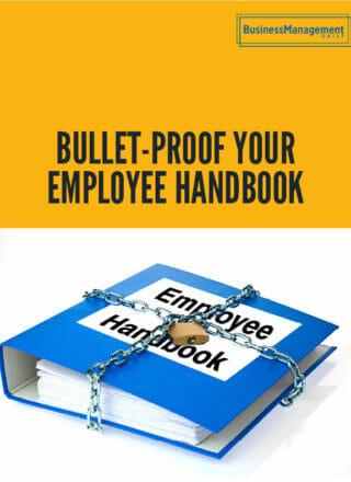 Bullet-Proof Your Employee Handbook