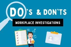 Workplace investigations: The do's and don'ts of workplace law