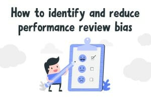 How to identify and reduce performance review bias